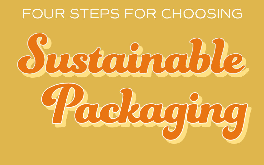 Four Steps for Choosing Sustainable Packaging